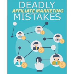 Deadly Affiliate Marketing Mistakes