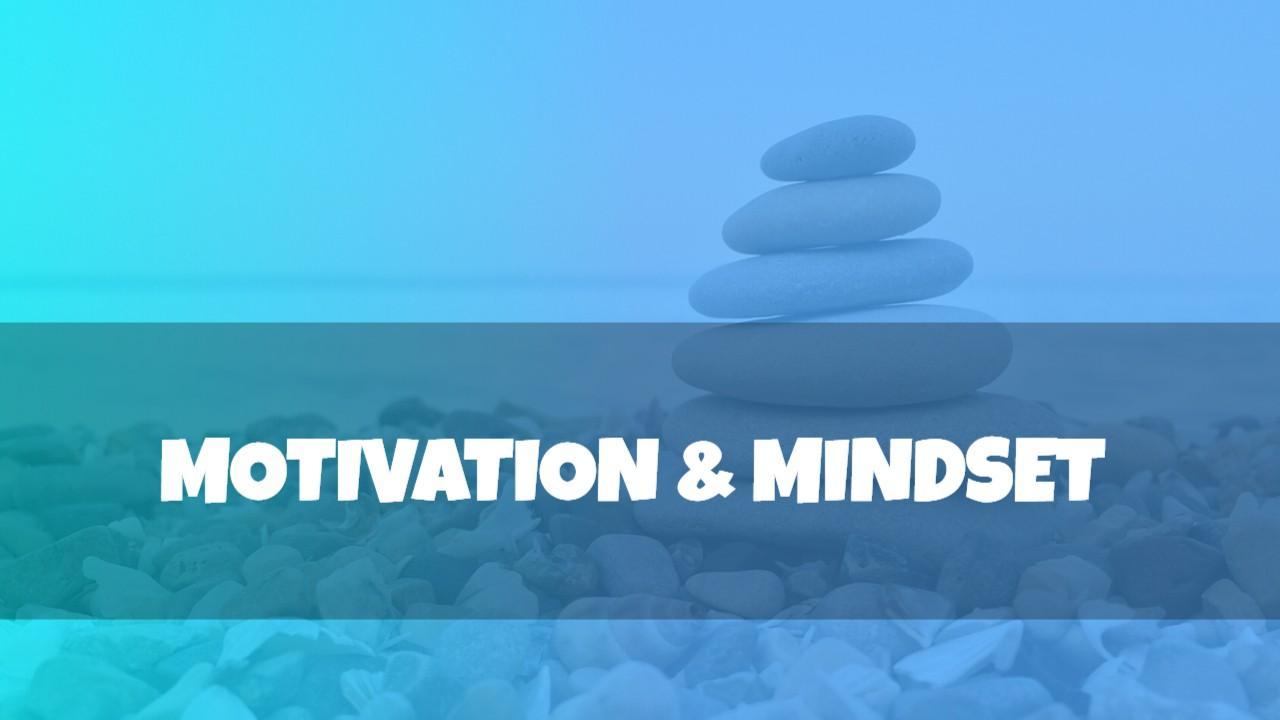 Motivation and Mindset